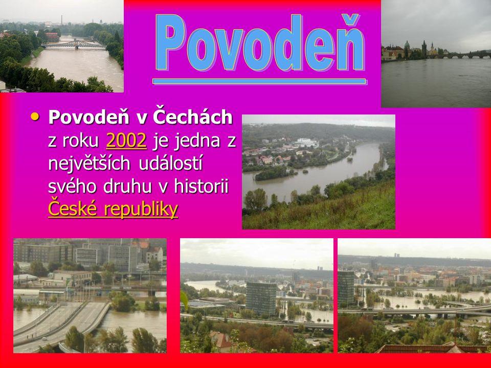 Povodeň Povodeň v Čechách z roku 2002 je jedna z největších událostí svého druhu v historii České republiky.