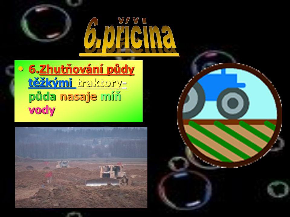 6.příčina 6.Zhutňování půdy těžkými traktory-půda nasaje míň vody