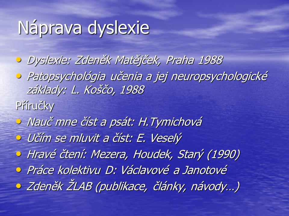 Náprava dyslexie Dyslexie: Zdeněk Matějček, Praha 1988