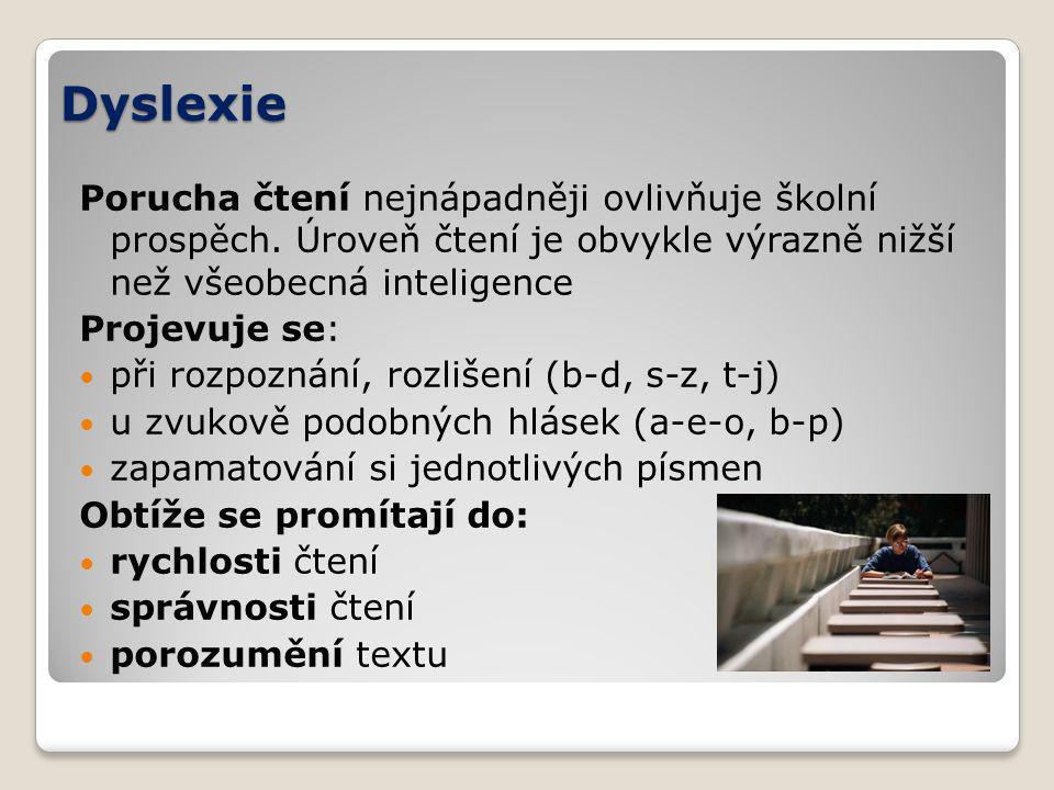 Dyslexie Porucha čtení nejnápadněji ovlivňuje školní prospěch. Úroveň čtení je obvykle výrazně nižší než všeobecná inteligence.