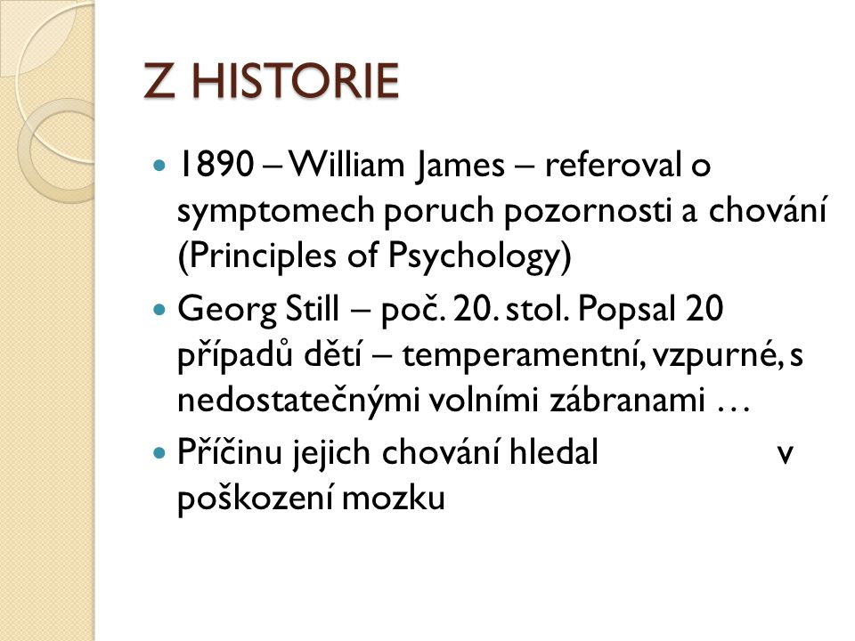 Z HISTORIE 1890 – William James – referoval o symptomech poruch pozornosti a chování (Principles of Psychology)