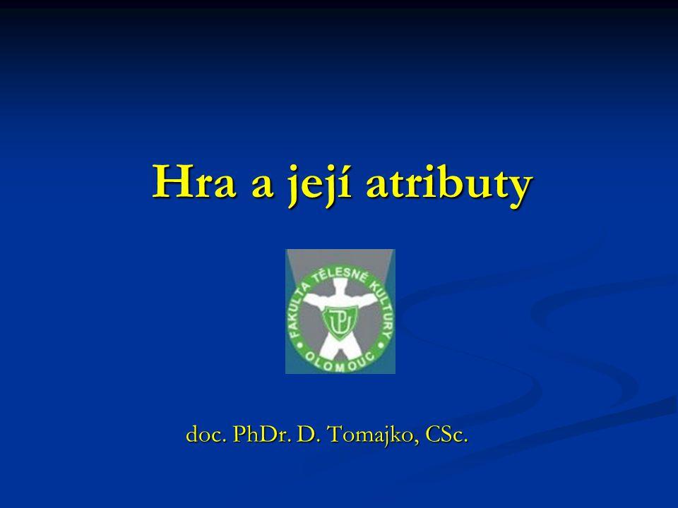 Hra a její atributy doc. PhDr. D. Tomajko, CSc.