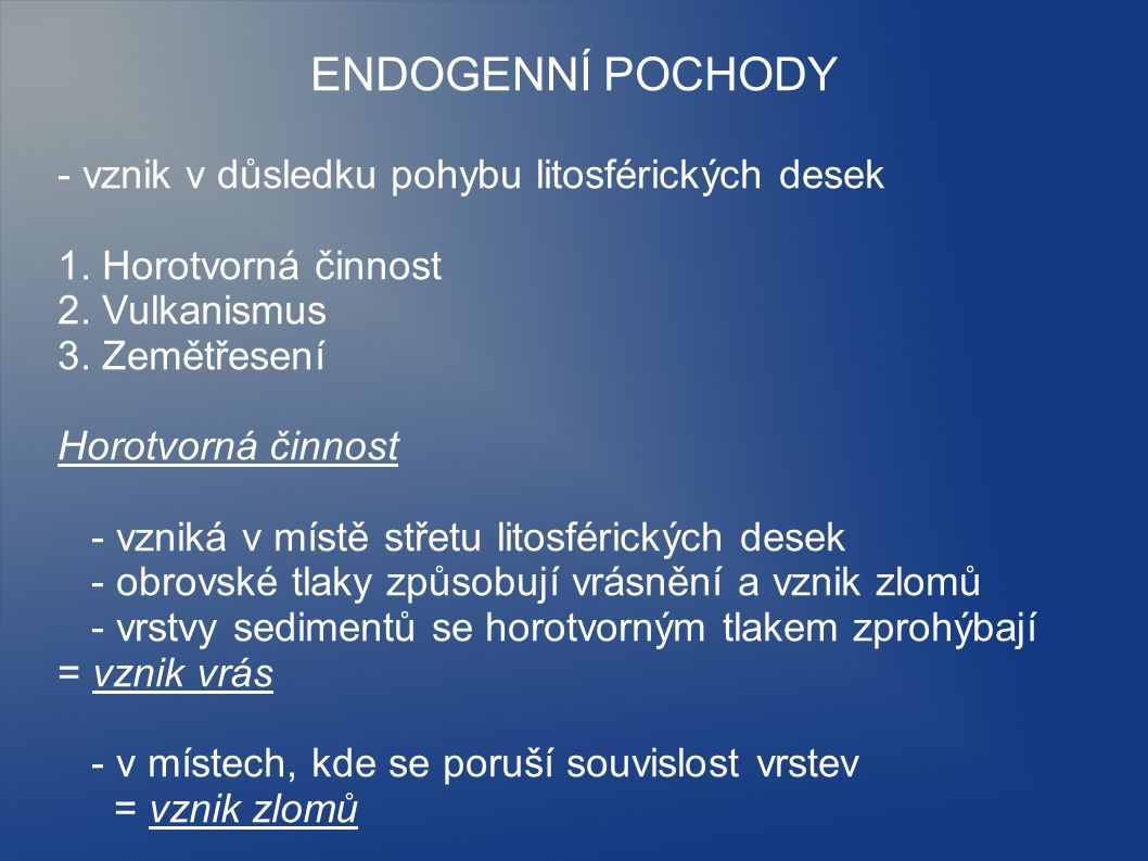 ENDOGENNÍ POCHODY - vznik v důsledku pohybu litosférických desek