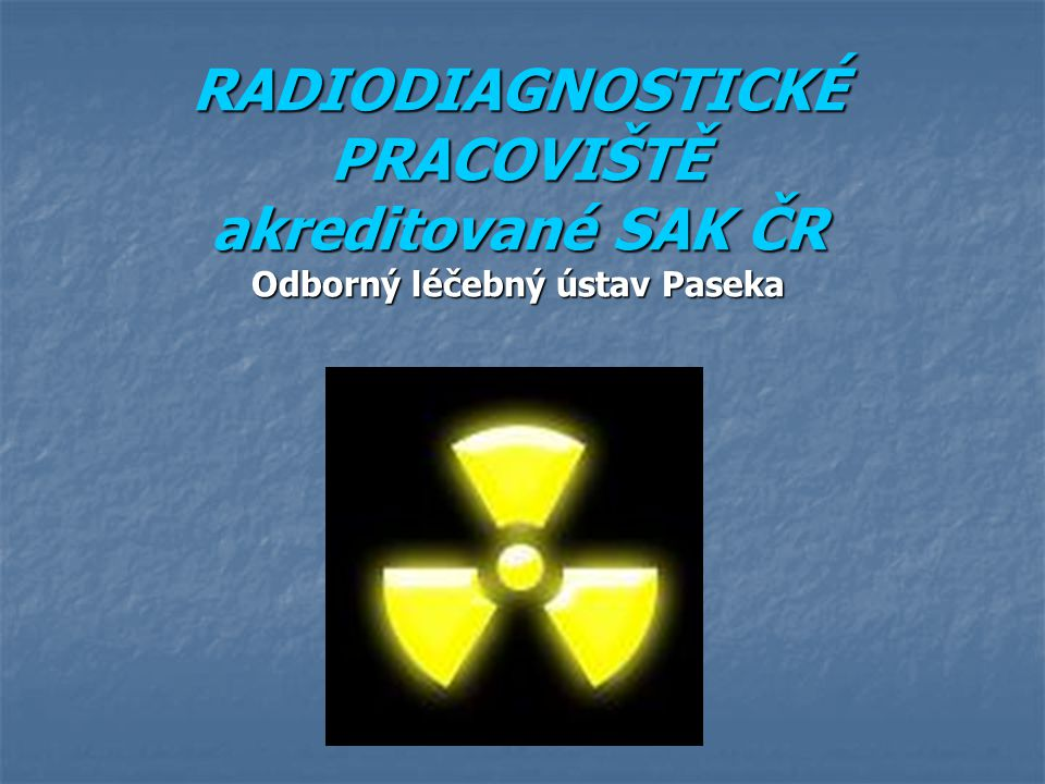 RADIODIAGNOSTICKÉ PRACOVIŠTĚ akreditované SAK ČR Odborný léčebný ústav Paseka