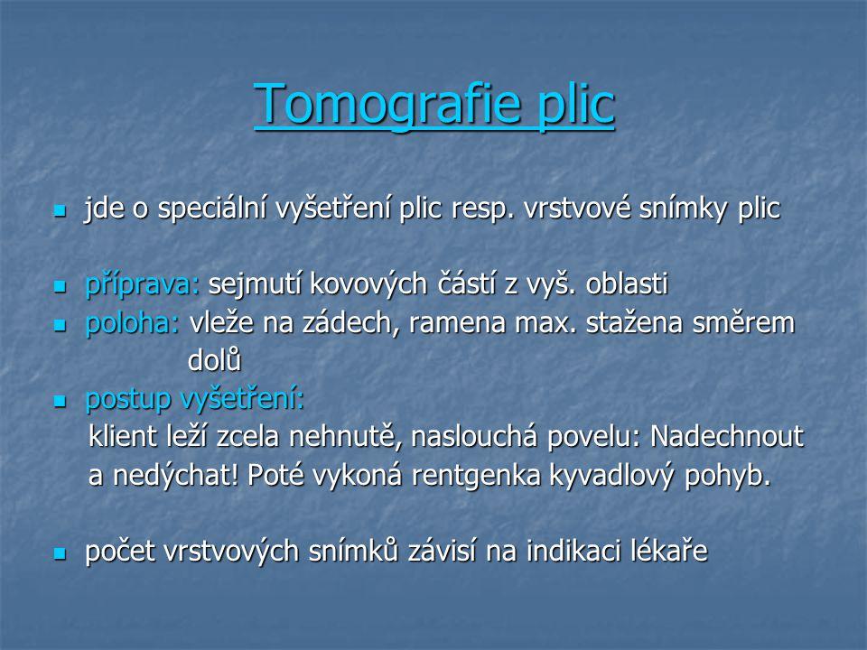 Tomografie plic jde o speciální vyšetření plic resp. vrstvové snímky plic. příprava: sejmutí kovových částí z vyš. oblasti.