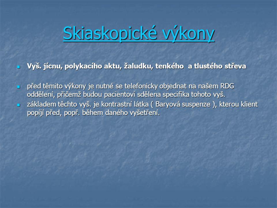 Skiaskopické výkony Vyš. jícnu, polykacího aktu, žaludku, tenkého a tlustého střeva.