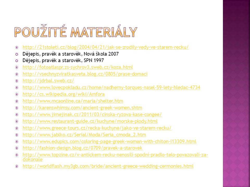 Použité Materiály http://21stoleti.cz/blog/2004/04/21/jak-se-zrodily-vedy-ve-starem-recku/ Dějepis, pravěk a starověk, Nová škola 2007.