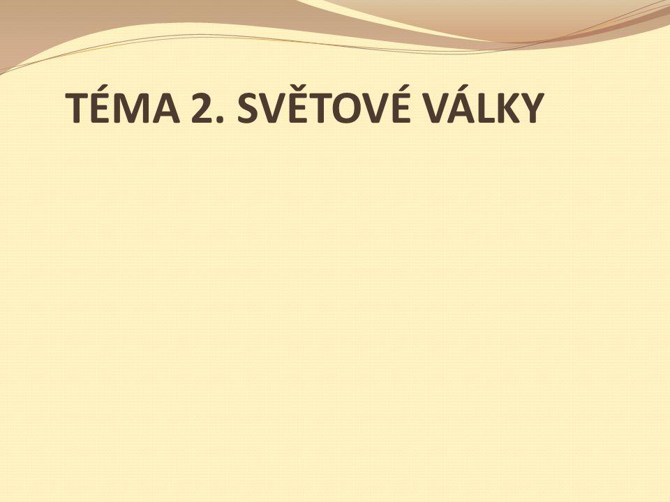 TÉMA 2. SVĚTOVÉ VÁLKY