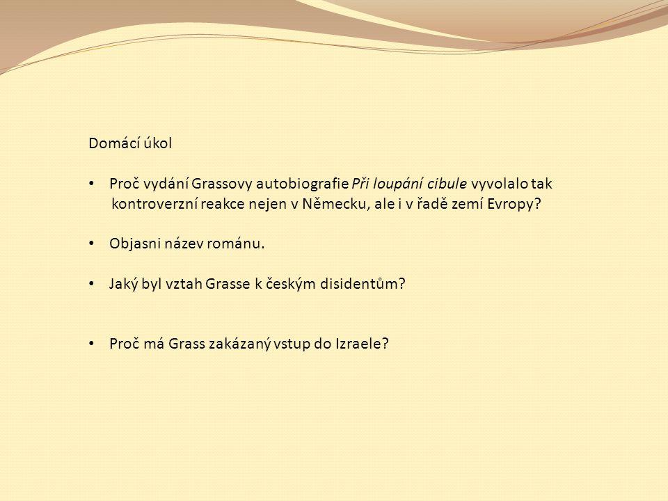 Domácí úkol Proč vydání Grassovy autobiografie Při loupání cibule vyvolalo tak. kontroverzní reakce nejen v Německu, ale i v řadě zemí Evropy