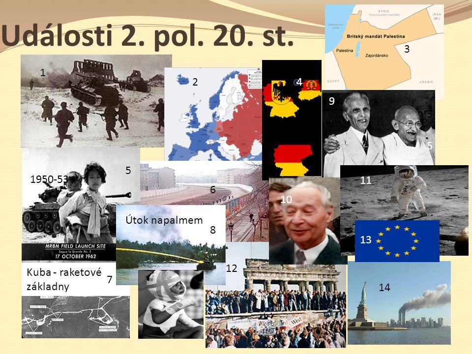 Události 2. pol. 20. st. 3 1 2 4 9 3 5 5 1950-53 11 6 10 Útok napalmem