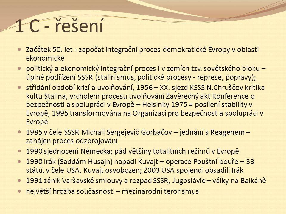 1 C - řešení Začátek 50. let - započat integrační proces demokratické Evropy v oblasti ekonomické.