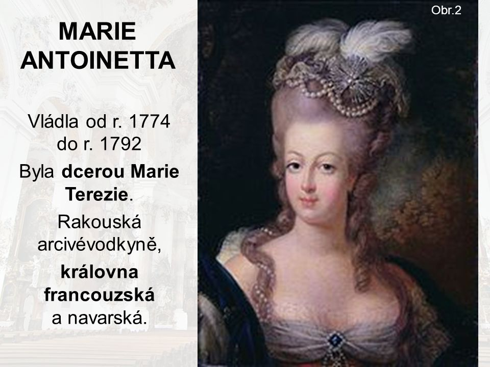 MARIE ANTOINETTA Vládla od r. 1774 do r. 1792