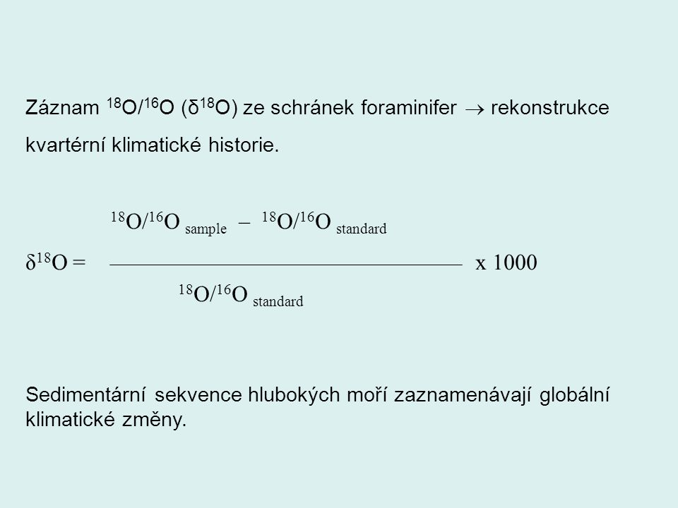 18O/16O sample – 18O/16O standard δ18O = x 1000 18O/16O standard