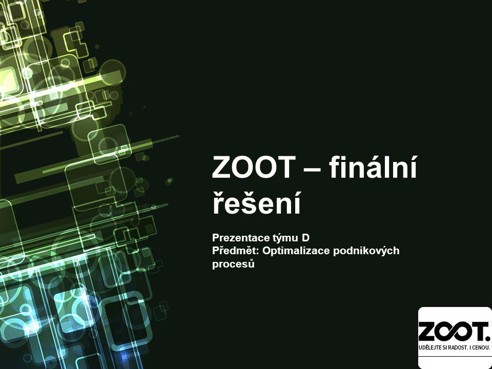 ZOOT – finální řešení Prezentace týmu D Předmět: Optimalizace podnikových procesů