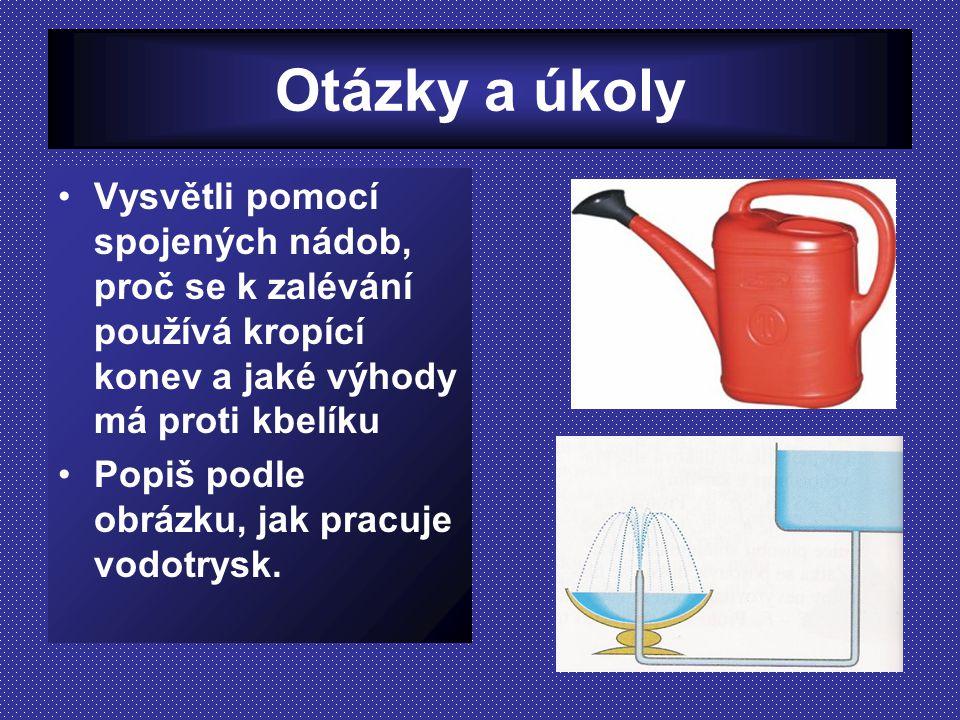 Otázky a úkoly Vysvětli pomocí spojených nádob, proč se k zalévání používá kropící konev a jaké výhody má proti kbelíku.