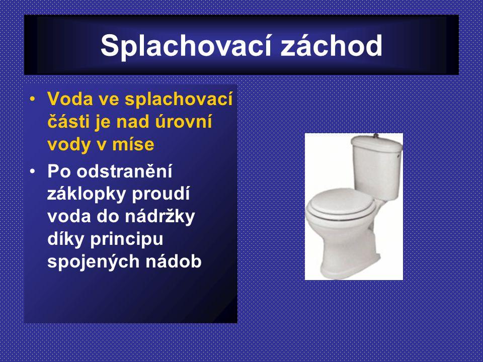 Splachovací záchod Voda ve splachovací části je nad úrovní vody v míse