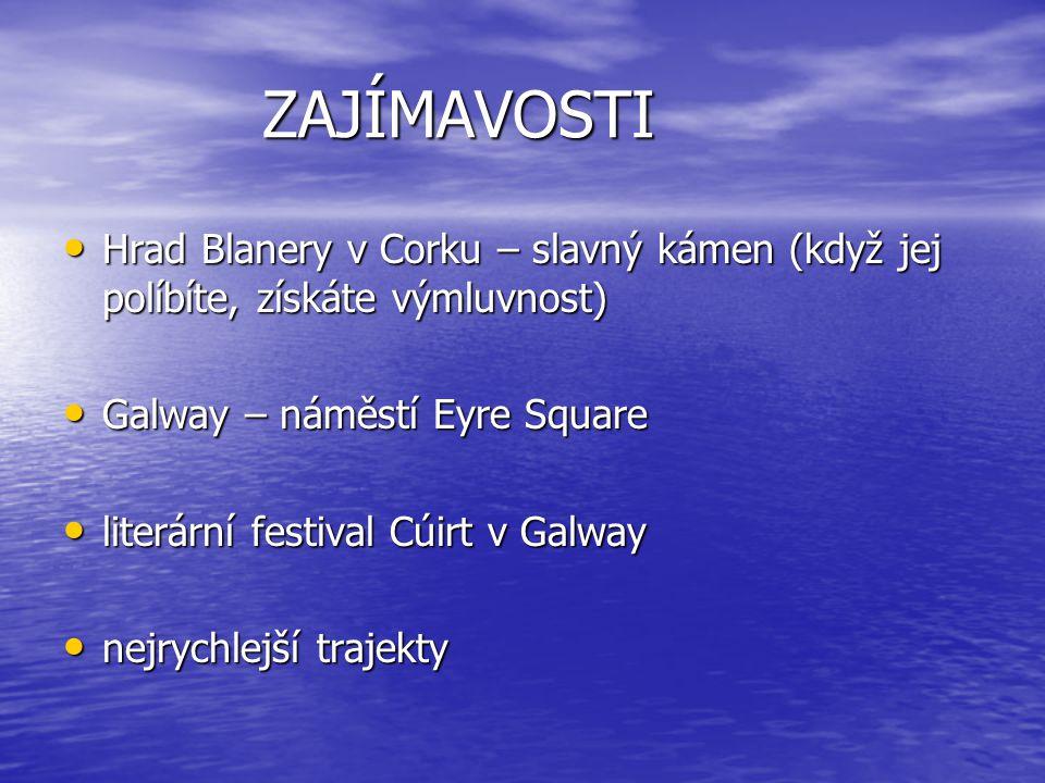ZAJÍMAVOSTI Hrad Blanery v Corku – slavný kámen (když jej políbíte, získáte výmluvnost) Galway – náměstí Eyre Square.