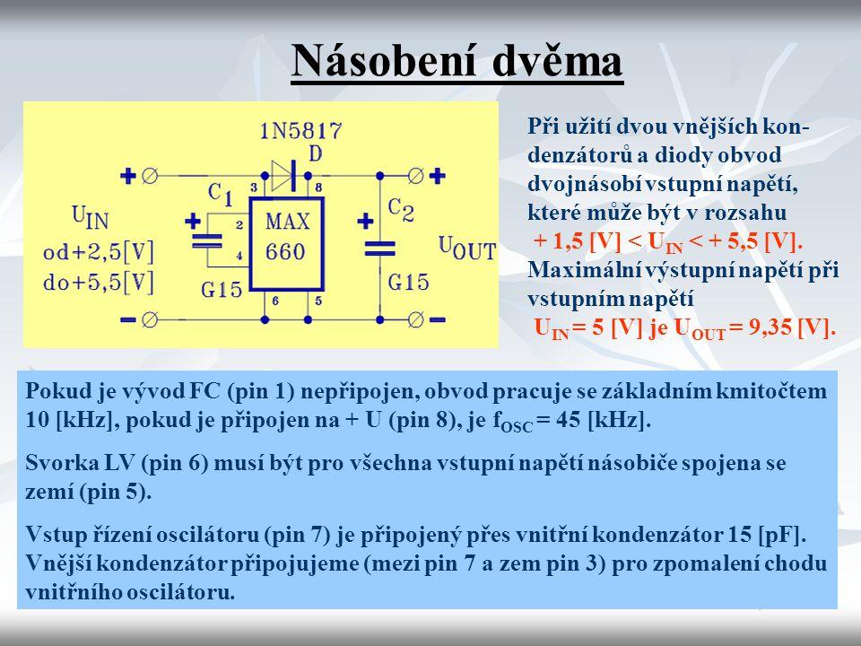 Násobení dvěma Při užití dvou vnějších kon-denzátorů a diody obvod dvojnásobí vstupní napětí, které může být v rozsahu.