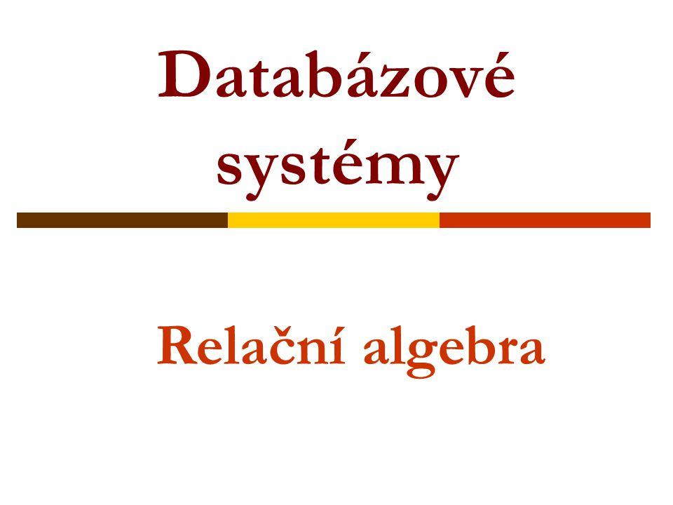 Databázové systémy Relační algebra