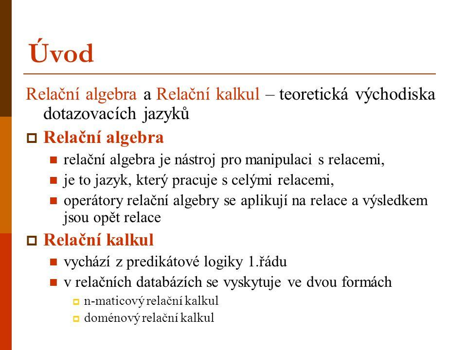 Úvod Relační algebra a Relační kalkul – teoretická východiska dotazovacích jazyků. Relační algebra.