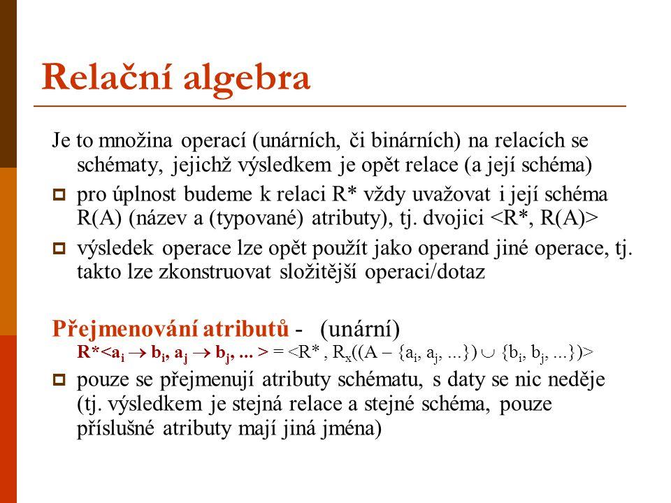 Relační algebra Je to množina operací (unárních, či binárních) na relacích se schématy, jejichž výsledkem je opět relace (a její schéma)