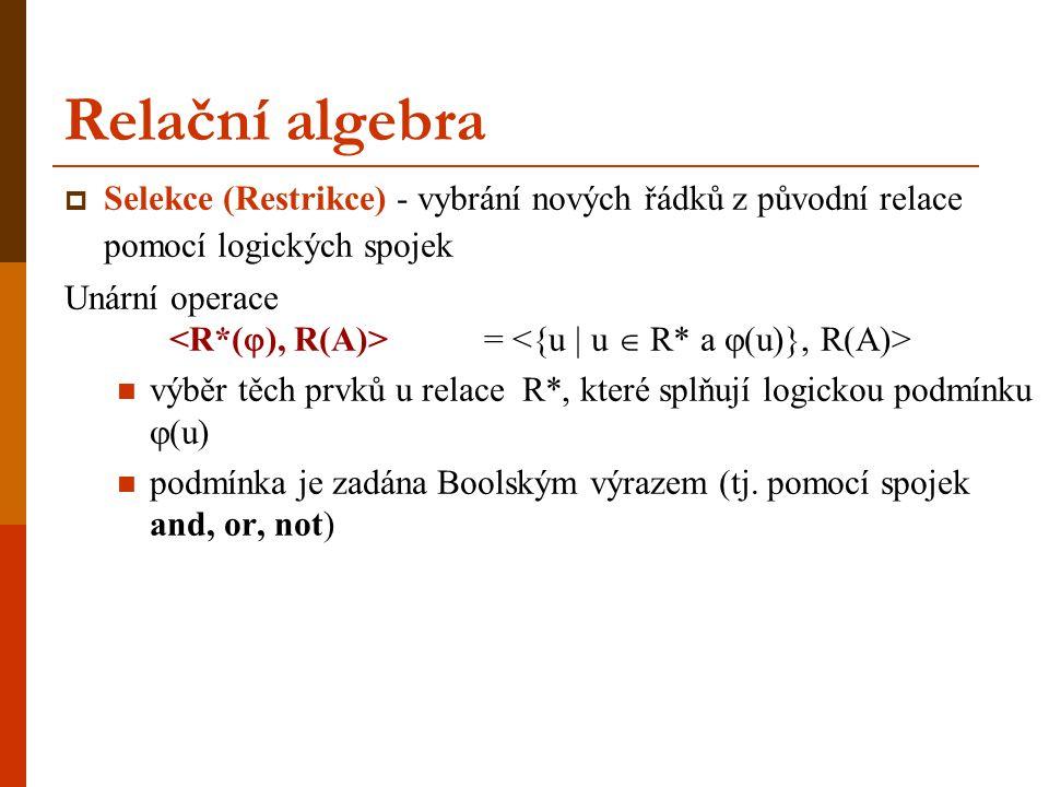 Relační algebra Selekce (Restrikce) - vybrání nových řádků z původní relace pomocí logických spojek.