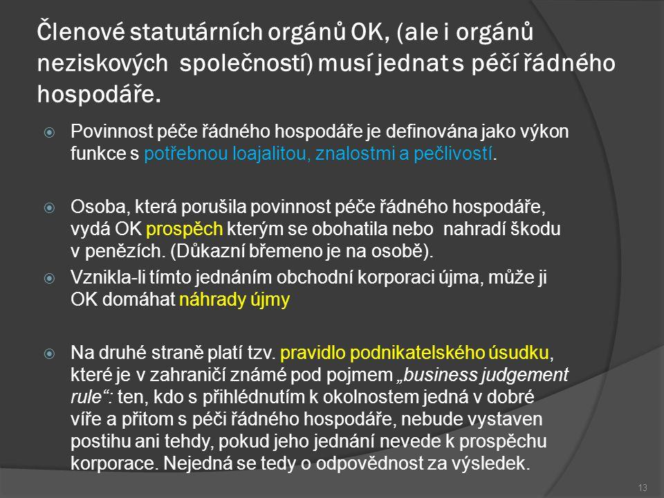 Členové statutárních orgánů OK, (ale i orgánů neziskových společností) musí jednat s péčí řádného hospodáře.