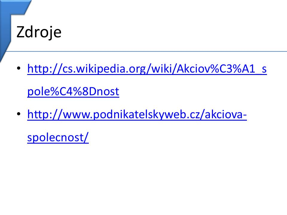 Zdroje http://cs.wikipedia.org/wiki/Akciov%C3%A1_spole%C4%8Dnost