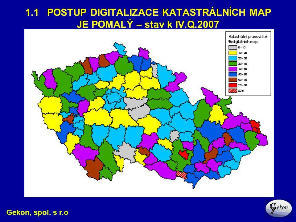 1.1 POSTUP DIGITALIZACE KATASTRÁLNÍCH MAP JE POMALÝ – stav k IV.Q.2007