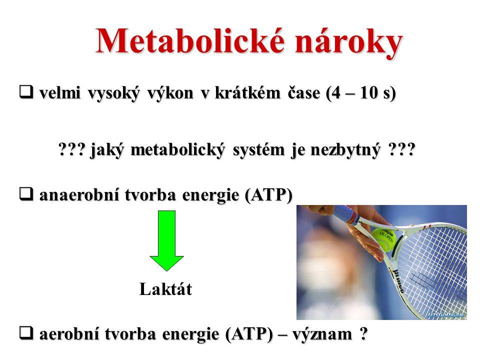 Metabolické nároky velmi vysoký výkon v krátkém čase (4 – 10 s)