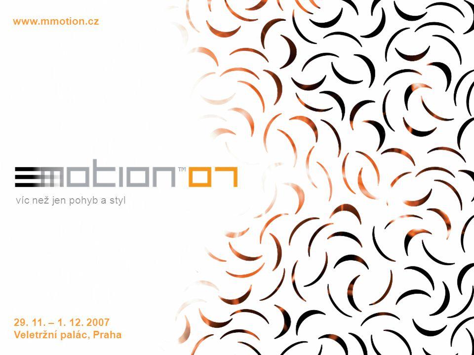 www.mmotion.cz víc než jen pohyb a styl 29. 11. – 1. 12. 2007 Veletržní palác, Praha