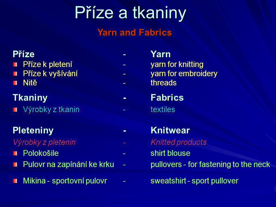 Příze a tkaniny Yarn and Fabrics Příze - Yarn Tkaniny - Fabrics