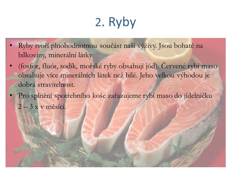 2. Ryby Ryby tvoří plnohodnotnou součást naší výživy. Jsou bohaté na bílkoviny, minerální látky.
