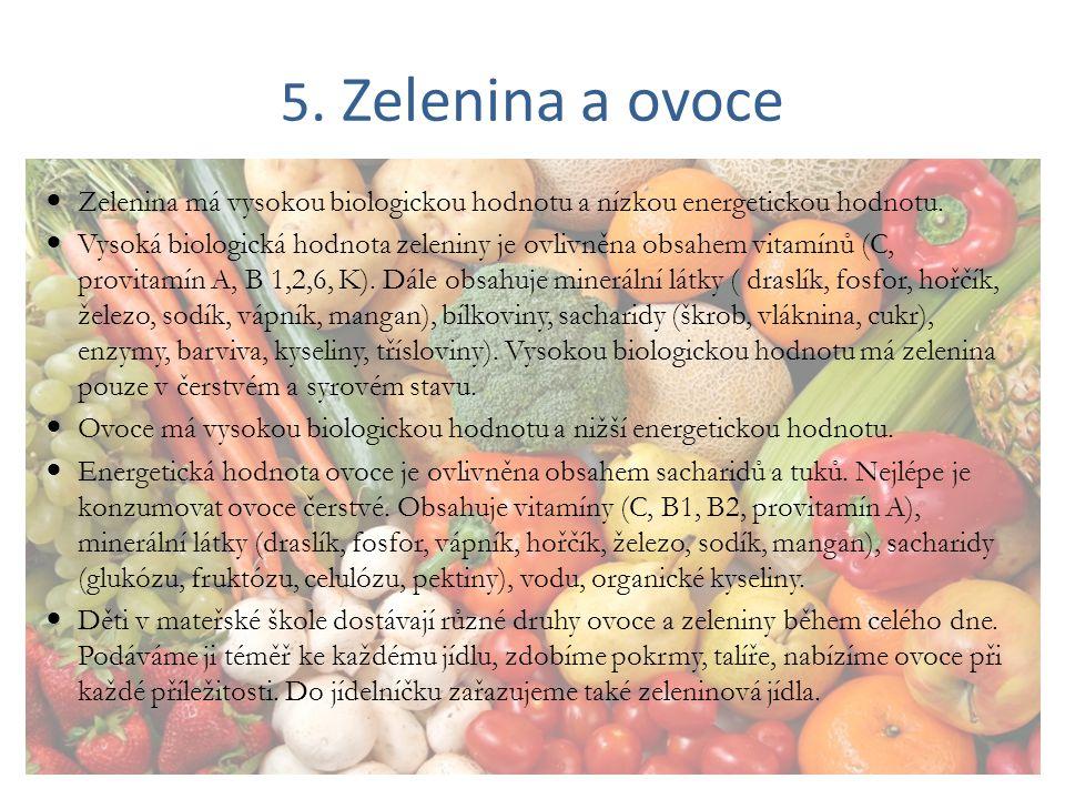 5. Zelenina a ovoce Zelenina má vysokou biologickou hodnotu a nízkou energetickou hodnotu.