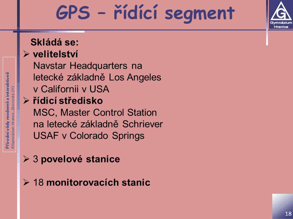 GPS – řídící segment Skládá se: velitelství Navstar Headquarters na
