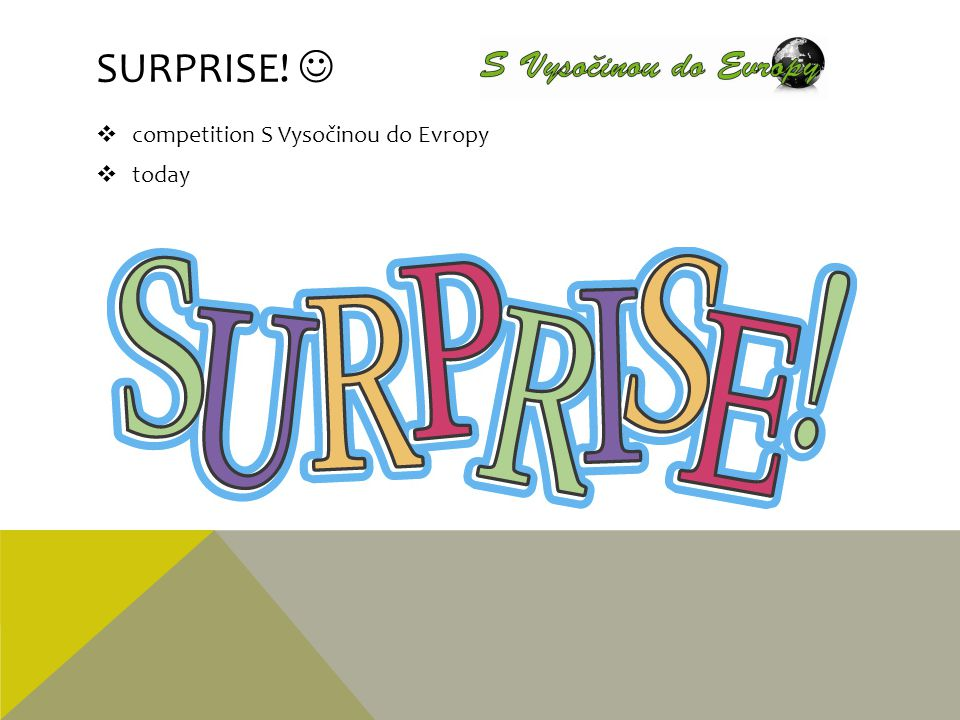 Surprise!  competition S Vysočinou do Evropy today