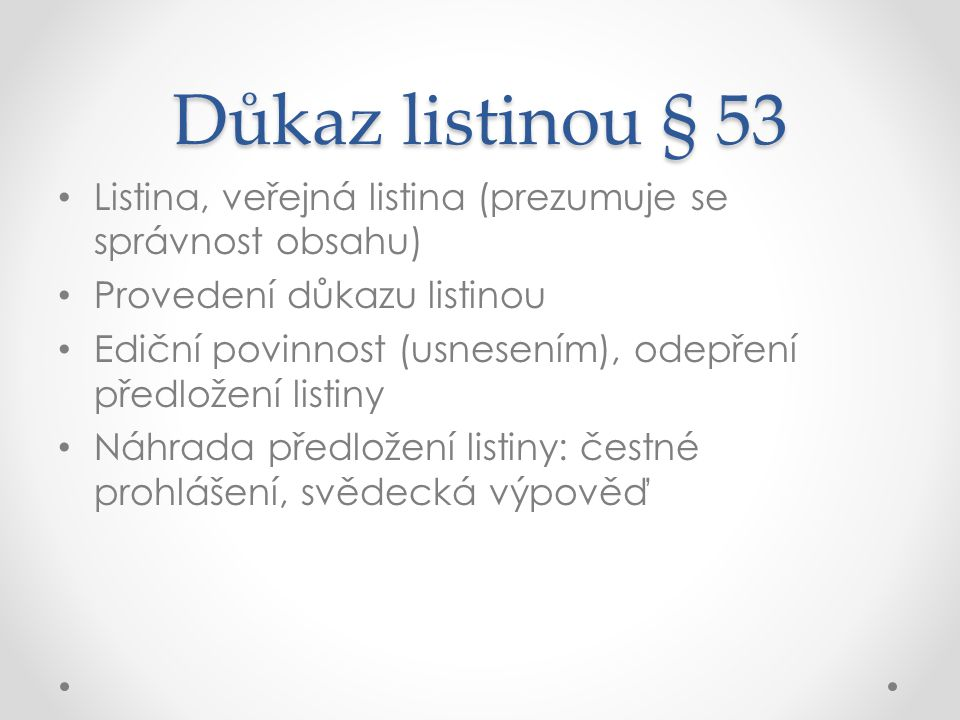 Důkaz listinou § 53 Listina, veřejná listina (prezumuje se správnost obsahu) Provedení důkazu listinou.