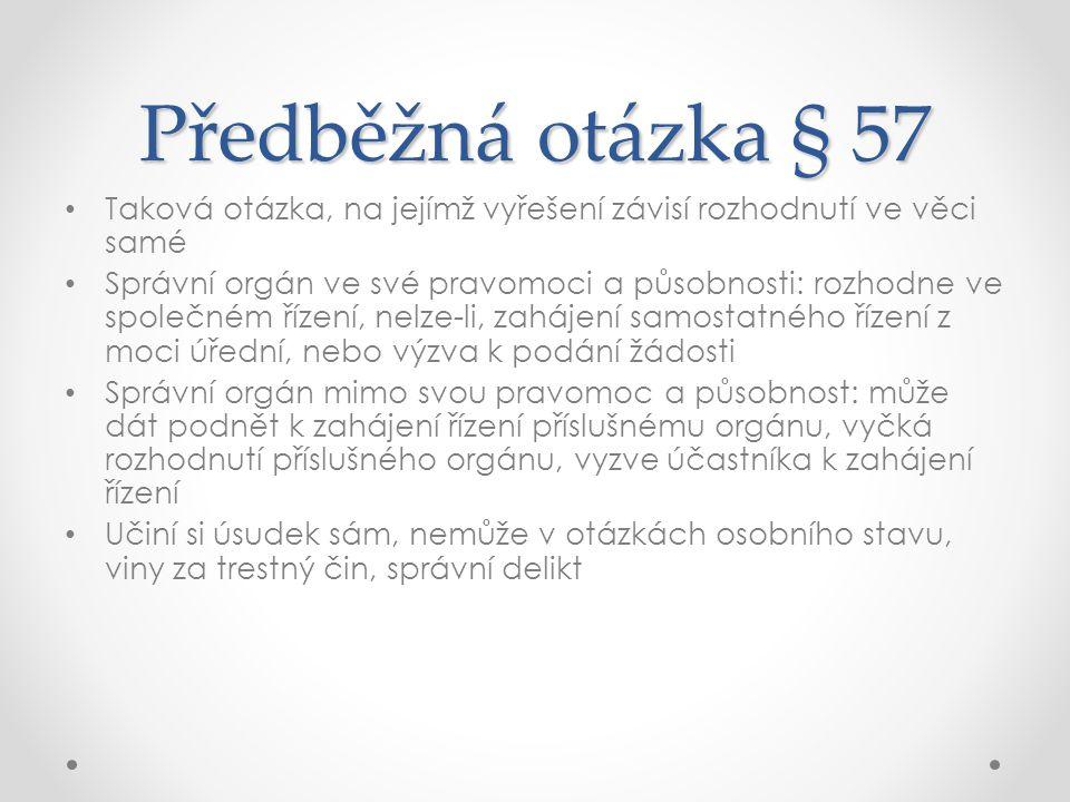 Předběžná otázka § 57 Taková otázka, na jejímž vyřešení závisí rozhodnutí ve věci samé.