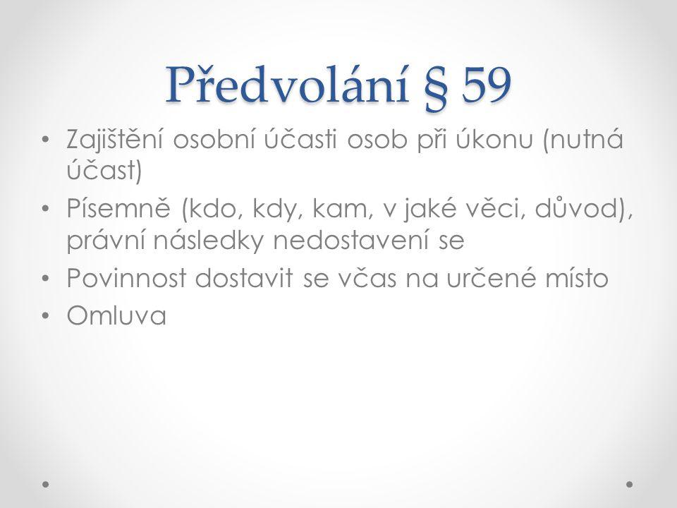 Předvolání § 59 Zajištění osobní účasti osob při úkonu (nutná účast)