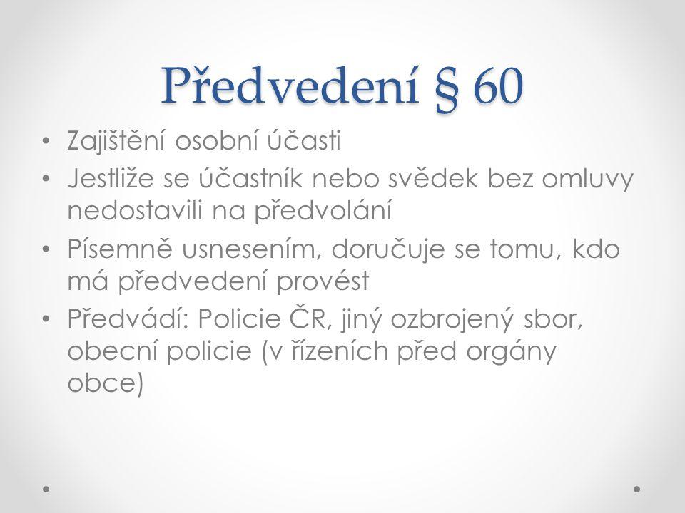 Předvedení § 60 Zajištění osobní účasti