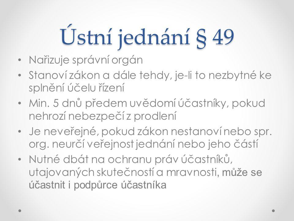 Ústní jednání § 49 Nařizuje správní orgán