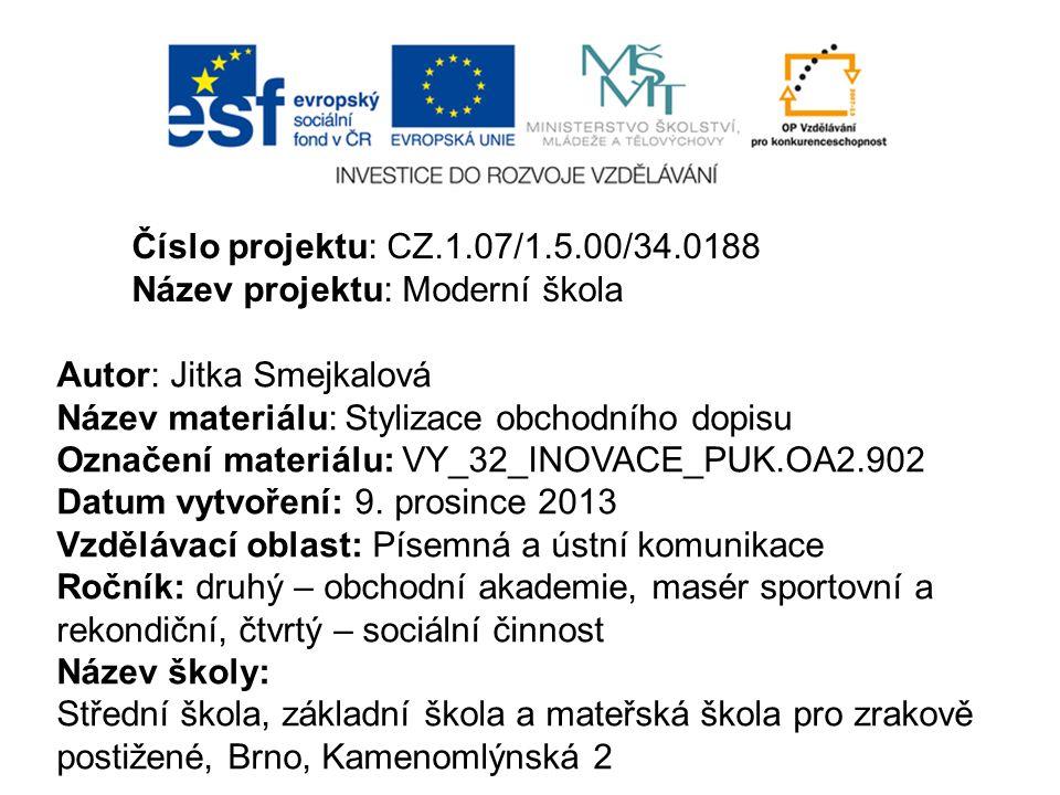 Číslo projektu: CZ.1.07/1.5.00/34.0188 Název projektu: Moderní škola. Autor: Jitka Smejkalová. Název materiálu: Stylizace obchodního dopisu.