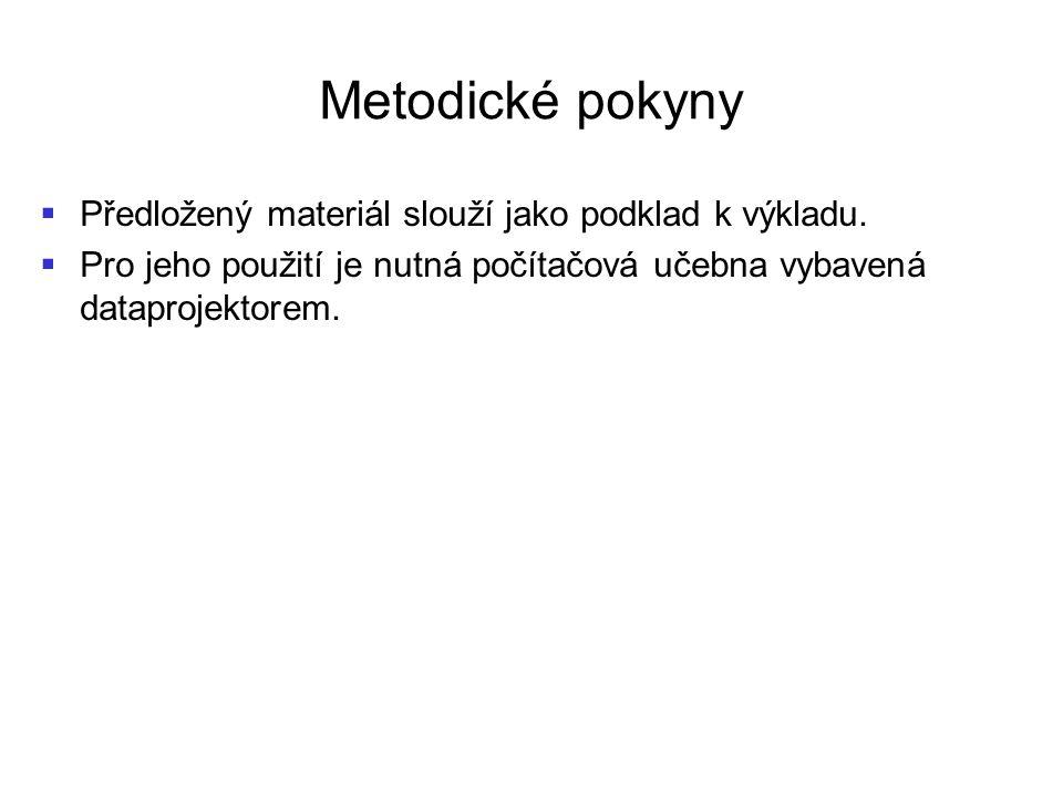 Metodické pokyny Předložený materiál slouží jako podklad k výkladu.