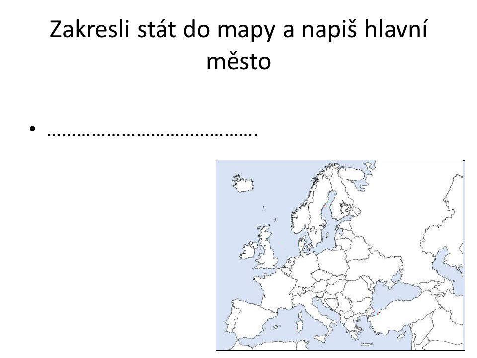 Zakresli stát do mapy a napiš hlavní město