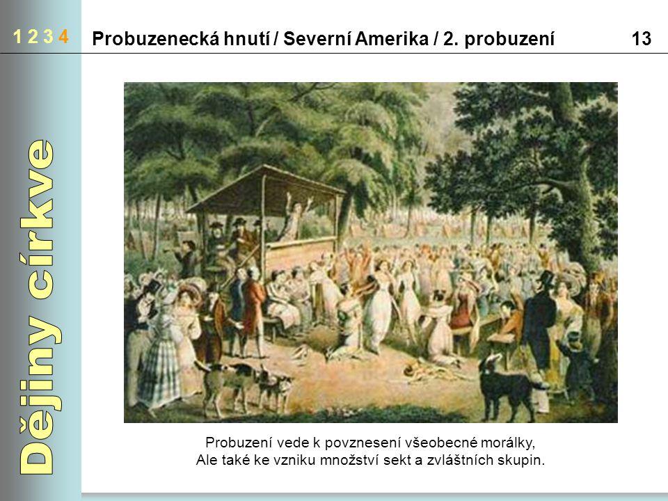 1 2 3 4 Probuzenecká hnutí / Severní Amerika / 2. probuzení. 13. Dějiny církve. Probuzení vede k povznesení všeobecné morálky,