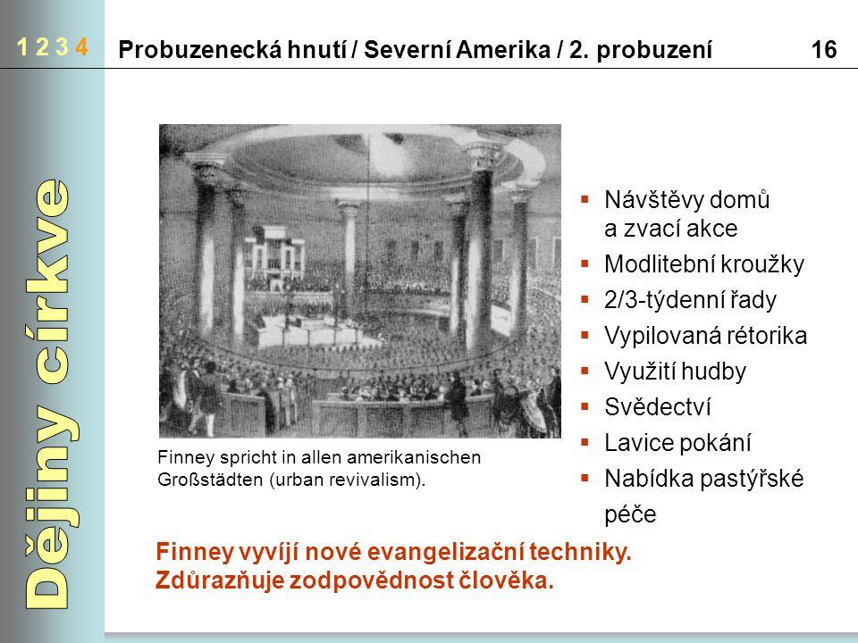 1 2 3 4 Probuzenecká hnutí / Severní Amerika / 2. probuzení. 16. Finney spricht in allen amerikanischen Großstädten (urban revivalism).