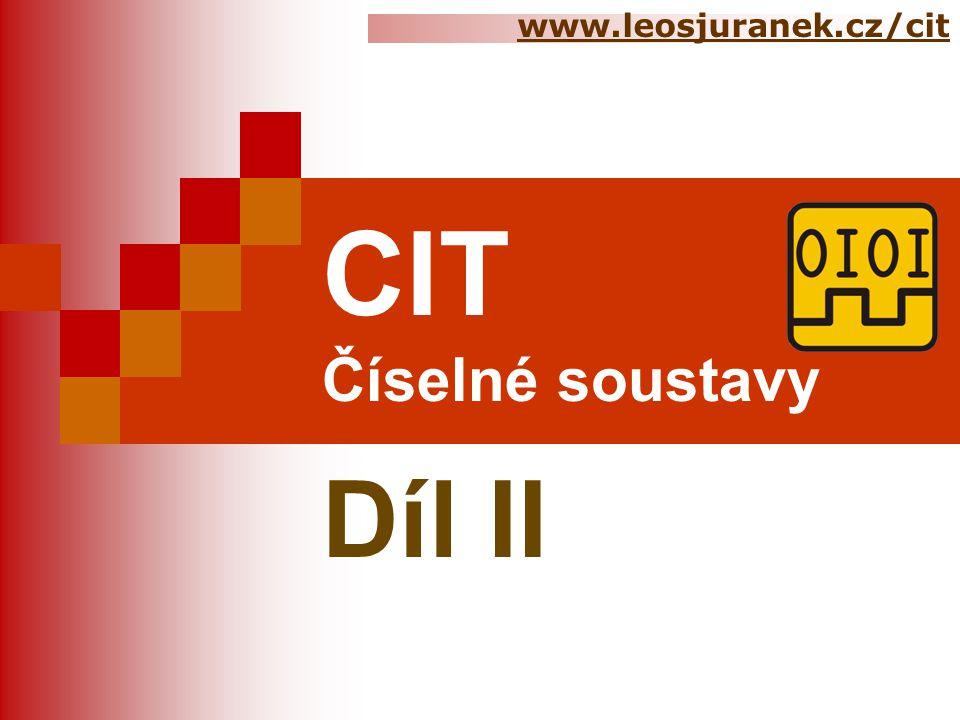 www.leosjuranek.cz/cit CIT Číselné soustavy Díl II