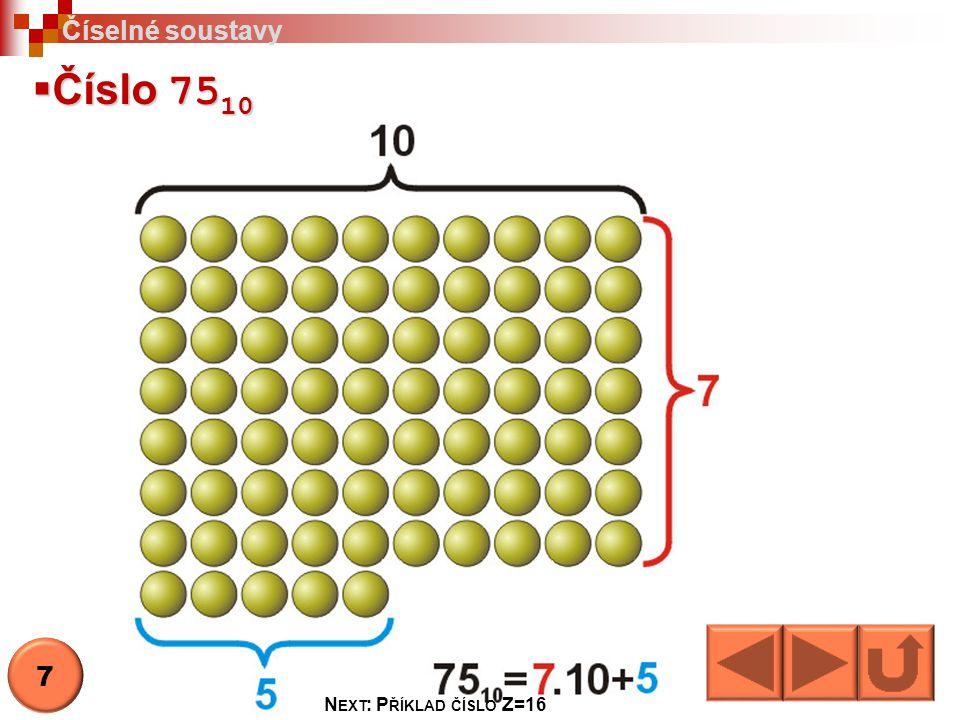 Číselné soustavy Číslo 7510 7 Next: Příklad číslo Z=16
