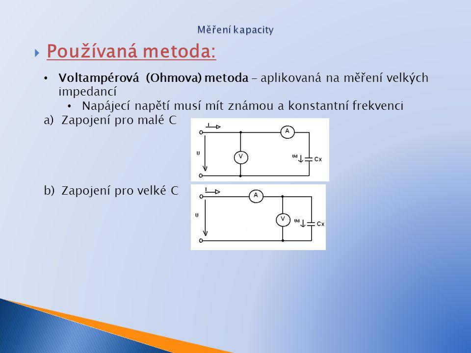 Měření kapacity Používaná metoda: Voltampérová (Ohmova) metoda – aplikovaná na měření velkých impedancí.