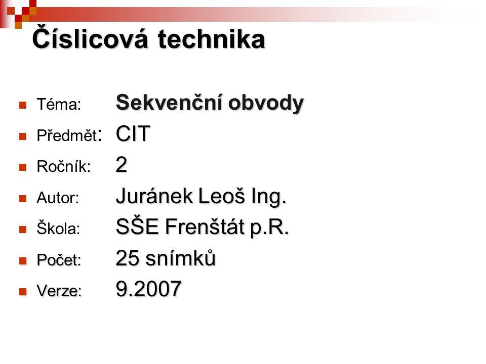 Číslicová technika Téma: Sekvenční obvody Předmět: CIT Ročník: 2